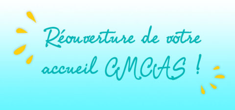 Réouverture de votre accueil CMCAS !